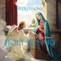 Meditations on the Mysteries of the Most Holy Rosary by Mary Lou Widmer