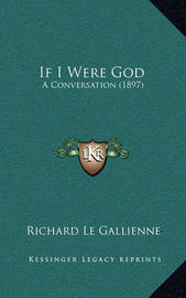 If I Were God: A Conversation (1897) by Richard Le Gallienne