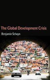 The Global Development Crisis by Benjamin Selwyn