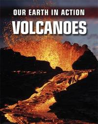 Our Earth in Action: Volcanoes by Chris Oxlade