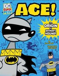 Ace: The Origin of Batman's Dog by Steve Korte