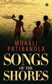 Songs of the Shores by Murali Patibandla