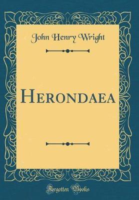 Herondaea (Classic Reprint) by John Henry Wright