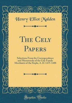 The Cely Papers by Henry Elliot Malden