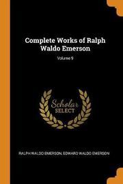 Complete Works of Ralph Waldo Emerson; Volume 9 by Ralph Waldo Emerson