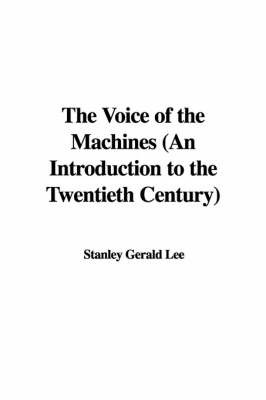 The Voice of the Machines (an Introduction to the Twentieth Century) by Stanley Gerald Lee image