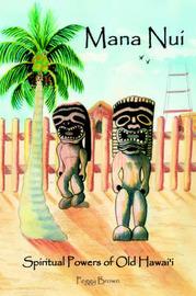 Mana Nui: Spiritual Powers of Old Hawai'i by Peggy Brown image