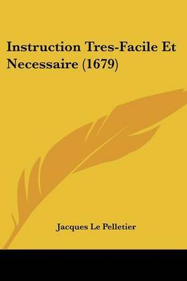 Instruction Tres-Facile Et Necessaire (1679) by Jacques Le Pelletier image