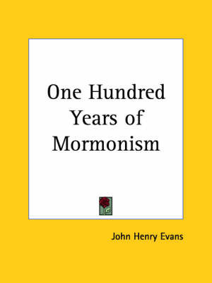 One Hundred Years of Mormonism (1909) by John Henry Evans