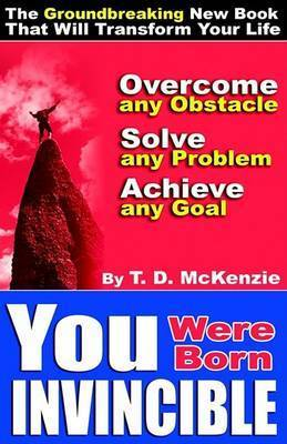 You Were Born Invincible by Tony Delroy McKenzie
