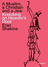 Eran Shakine: A Muslim, a Christian and a Jew Knocking on Heaven's Door by Jurgen B Tescg