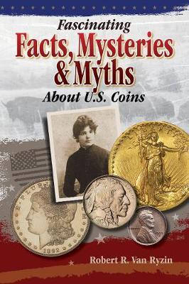 Fascinating Facts, Myths and Mysteries About U.S. Coins by Robert R.van Ryzin image