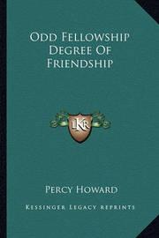 Odd Fellowship Degree of Friendship by Percy Howard