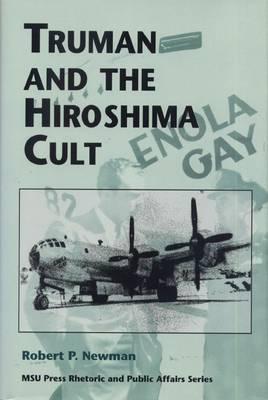 Truman and the Hiroshima Cult by Robert P Newman image