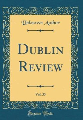 Dublin Review, Vol. 33 (Classic Reprint) by Unknown Author image