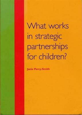 What Works in Strategic Partnerships for Children? by Janie Percy-Smith