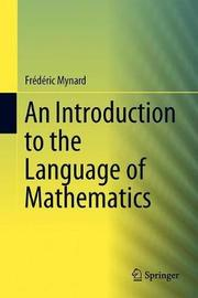 An Introduction to the Language of Mathematics by Frederic Mynard