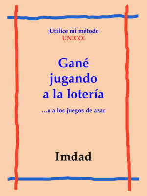"""Gane Jugando a La Loteria...: O a Los Juegos De Azar by """"Imdad"""""""