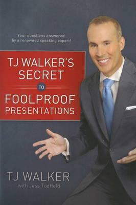 Secret to Foolproof Presentations by T.J. Walker