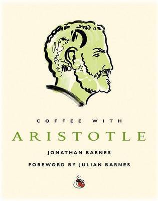 Coffee with Aristotle by Jonathan Barnes