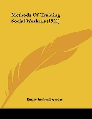 Methods of Training Social Workers (1921) by Emory Stephen Bogardus