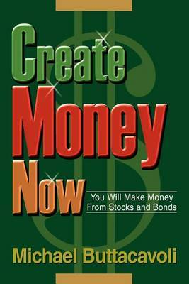 Create Money Now: You Will Make Money from Stocks and Bonds by Michael Buttacavoli image