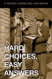 Hard Choices, Easy Answers by R.Michael Alvarez