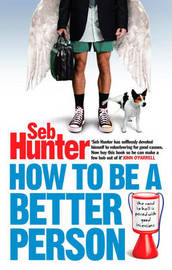 How to Be a Better Person by Seb Hunter image