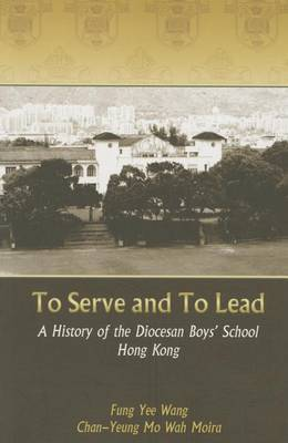 To Serve and to Lead - A History of the Diocesan Boys' School Hong Kong by Yee Wang Fung image