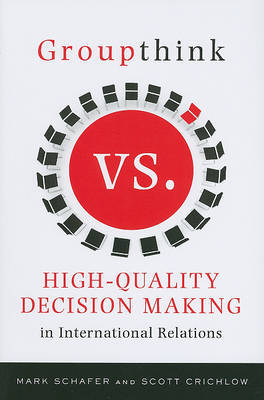 Groupthink Versus High-Quality Decision Making in International Relations by Mark Schafer image
