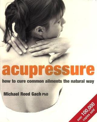Acupressure by Michael Reed Gach