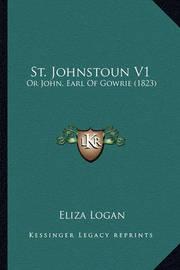 St. Johnstoun V1: Or John, Earl of Gowrie (1823) by Eliza Logan