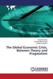 The Global Economic Crisis, Between Theory and Pragmatism by Bodea Gabriela