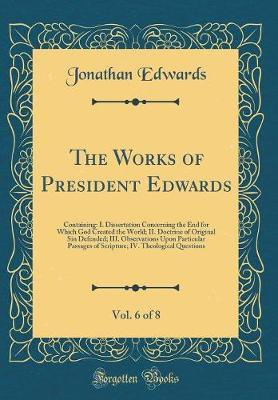 The Works of President Edwards, Vol. 6 of 8 by Jonathan Edwards image