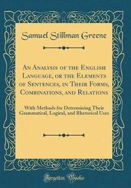 An Analysis of the English Language, or the Elements of Sentences, in Their Forms, Combinations, and Relations by Samuel Stillman Greene image