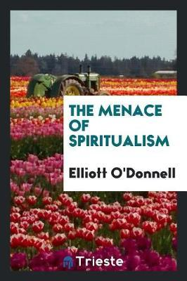 The Menace of Spiritualism by Elliott O'Donnell