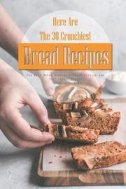 Here Are the 30 Crunchiest Bread Recipes by April Blomgren