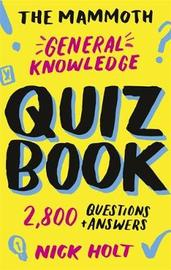 The Mammoth General Knowledge Quiz Book by Nick Holt