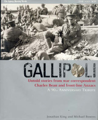 Gallipoli: Untold Stories from War Correspondent Charles Bean and Front-line Anzacs: A 90th Anniversary Tribute by Jonathan King image