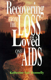 Recovering from the Loss of a Loved One to AIDS by Katherine Fair Donnelly image