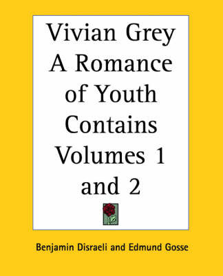 Vivian Grey A Romance of Youth Contains Volumes 1 and 2 by Benjamin Disraeli image
