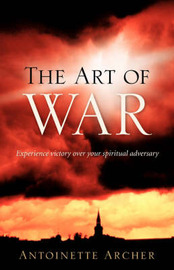 The Art of War, Experiencing Victory Aganist Your Spiritual Adversary by Antoinette Archer image