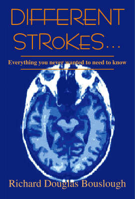 Different Strokes: Everything You Never Wanted to Need to Know by Richard Douglas Bouslough