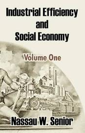 Industrial Efficiency and Social Economy (Volume One) by Nassau W Senior image