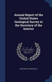 Annual Report of the United States Geological Survey to the Secretary of the Interior by Geological Survey (U.S.)