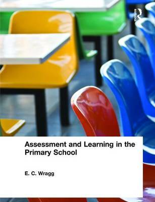 Assessment and Learning in the Primary School by E.C. Wragg