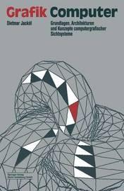 Grafik-Computer: Grundlagen, Architekturen Und Konzepte Computergrafischer Sichtsysteme by Dietmar Jackel