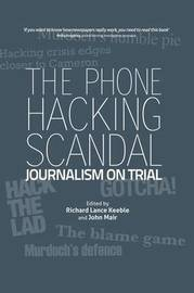 The Phone Hacking Scandal by Richard Lance Keeble