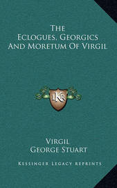 The Eclogues, Georgics and Moretum of Virgil by Virgil