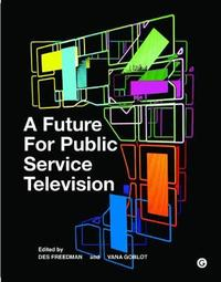 A Future for Public Service Television by Des Freedman